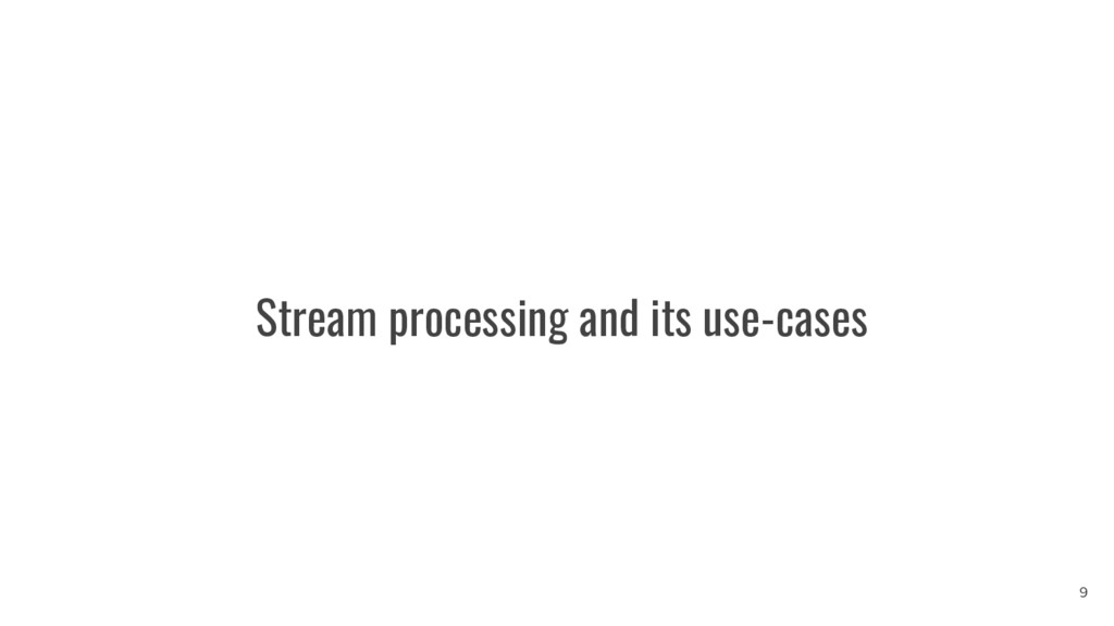 Stream processing and its use-cases 9