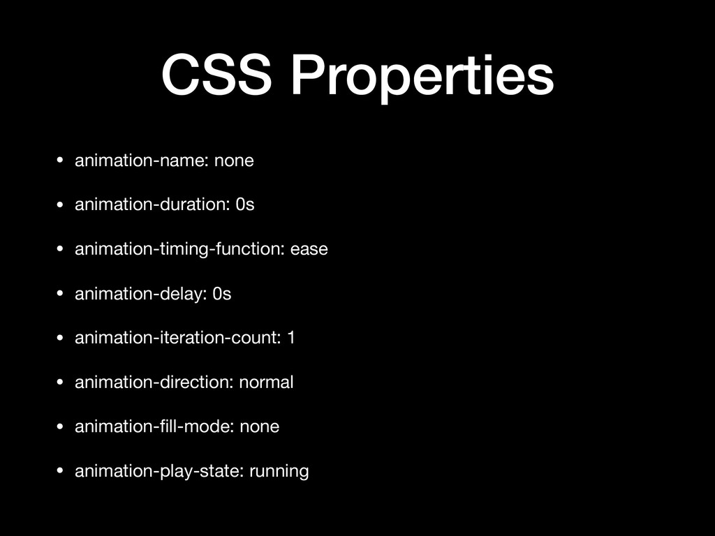 CSS Properties • animation-name: none  • animat...
