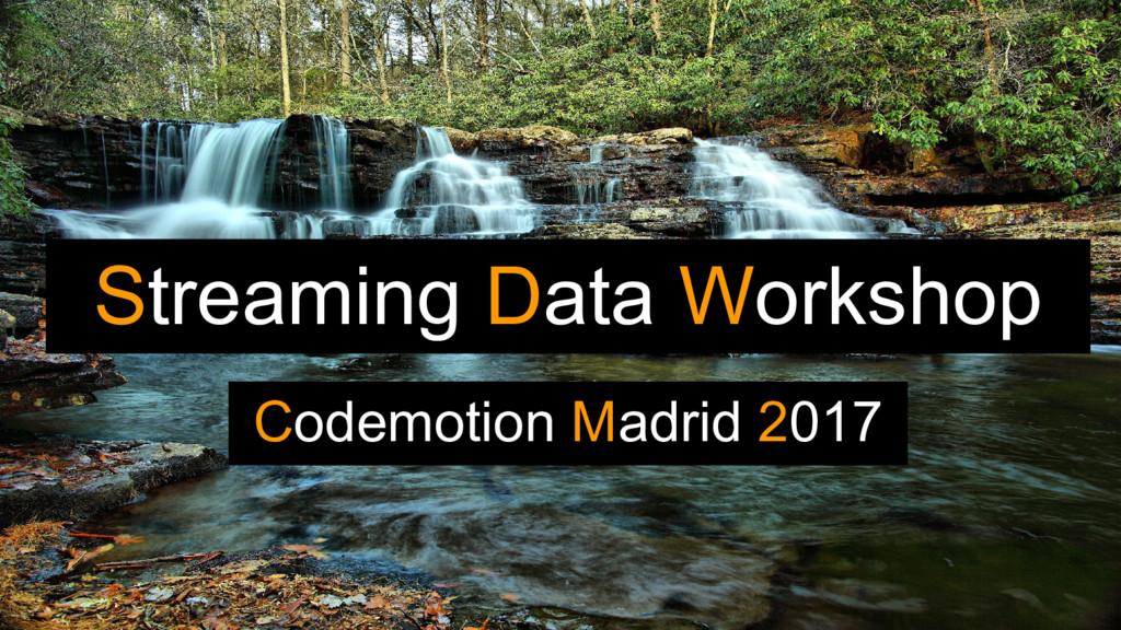 Streaming Data Workshop Codemotion Madrid 2017