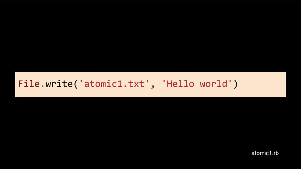 File.write('atomic1.txt', 'Hello world') atomic...