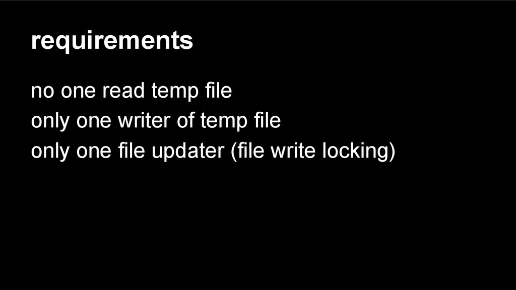 requirements no one read temp file only one wri...