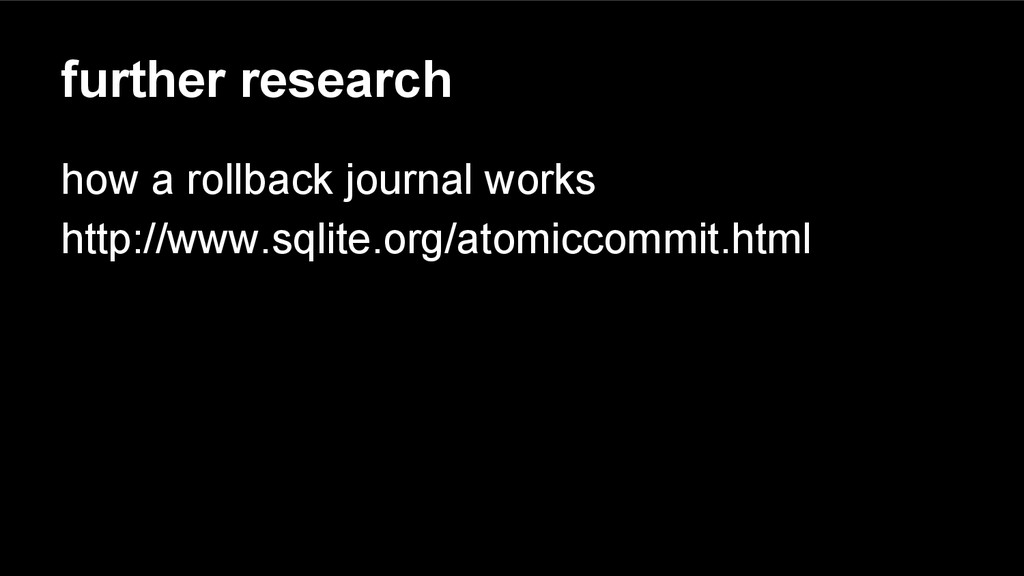 further research how a rollback journal works h...