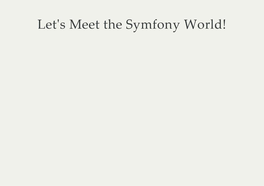 Let'ʹs Meet the Symfony World!