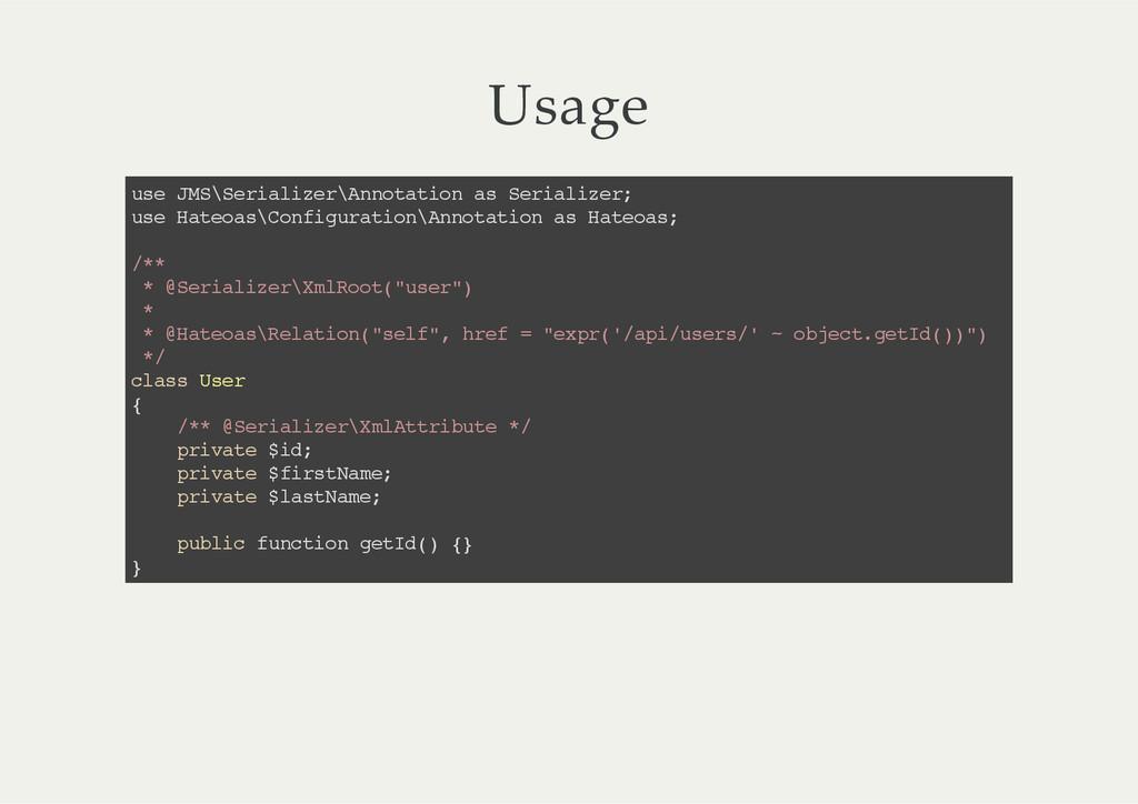 Usage use JMS\Serializer\Annotation as Serializ...