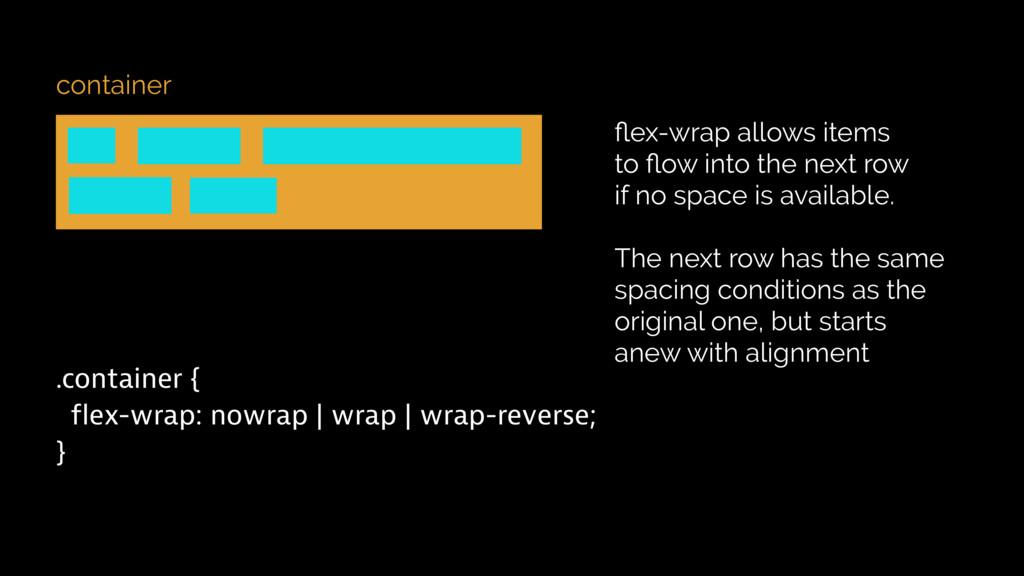container .container { flex-wrap: nowrap | wrap...