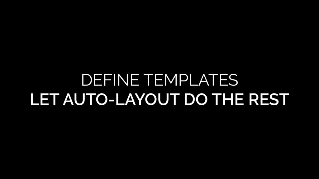 DEFINE TEMPLATES LET AUTO-LAYOUT DO THE REST
