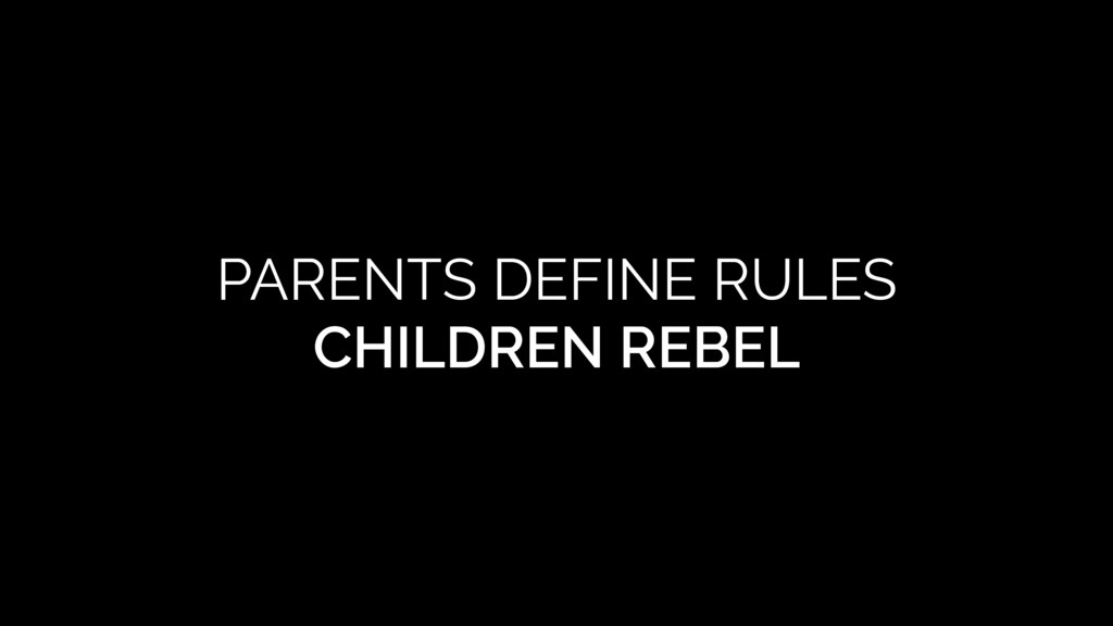 PARENTS DEFINE RULES CHILDREN REBEL