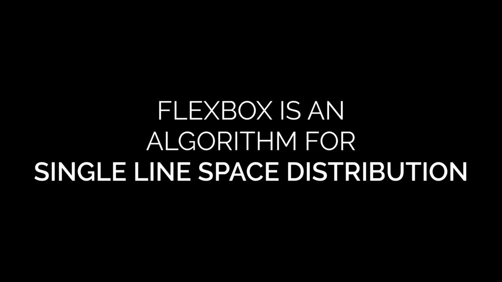 FLEXBOX IS AN ALGORITHM FOR SINGLE LINE SPACE D...