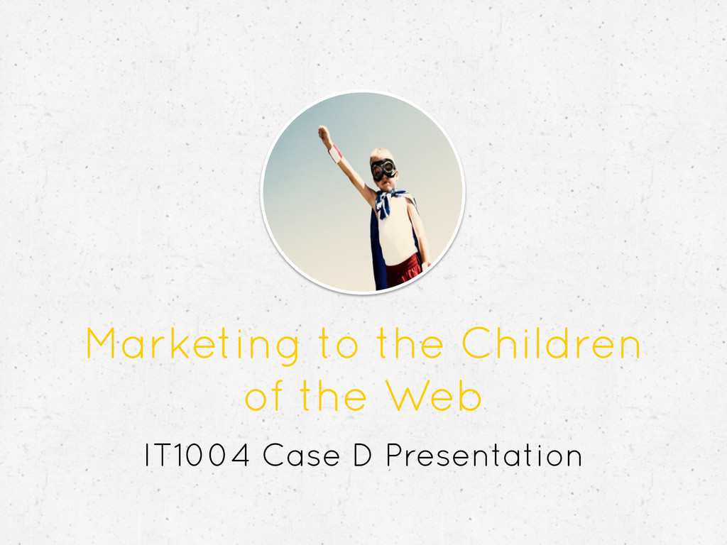 Marketing to the Children of the Web IT1004 Cas...