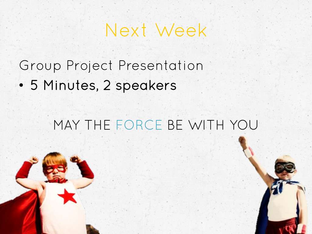 Next Week Group Project Presentation •  5 Minut...