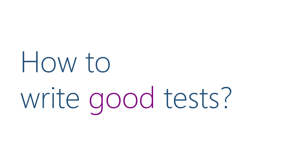 How to write good tests?