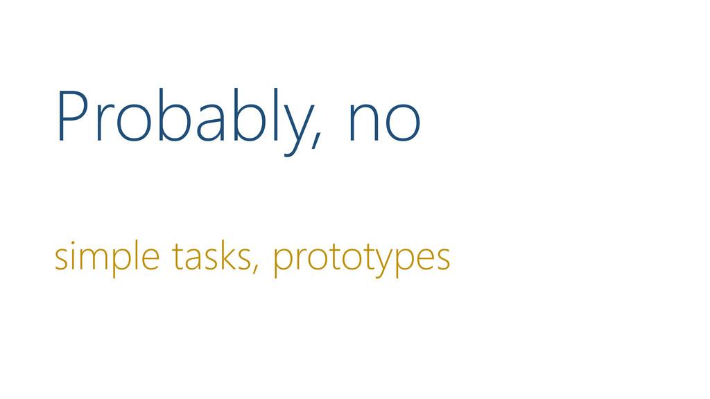 Probably, no simple tasks, prototypes