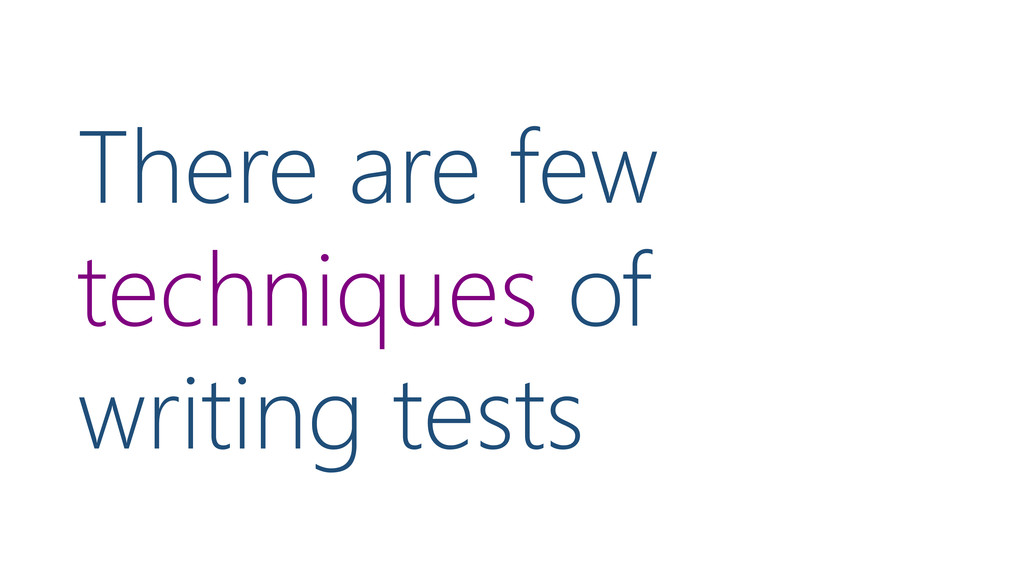 There are few techniques of writing tests