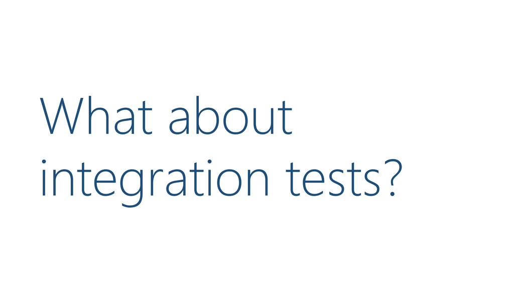 What about integration tests?