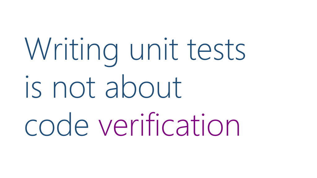Writing unit tests is not about code verificati...