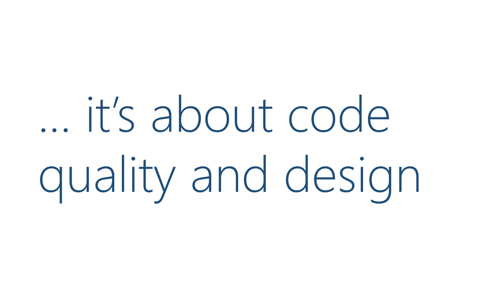 … it's about code quality and design