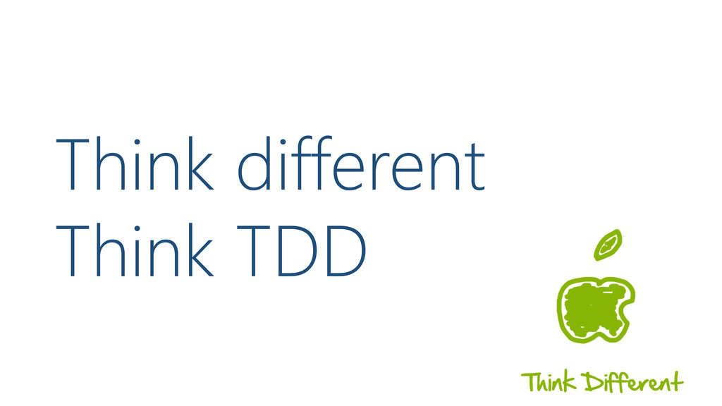 Think different Think TDD