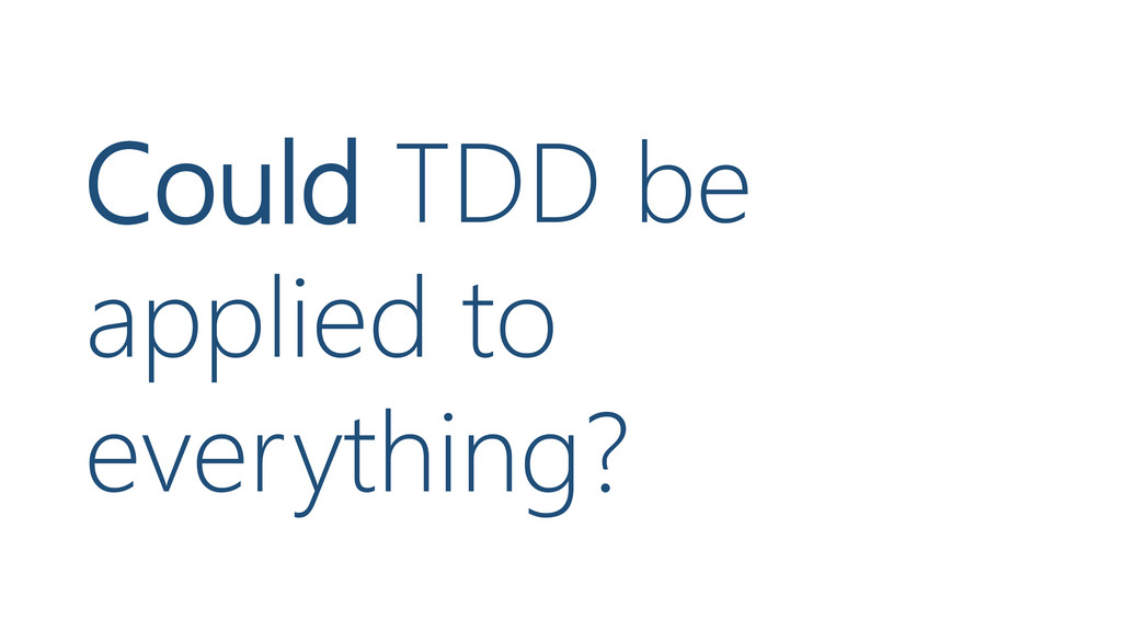 Could TDD be applied to everything?