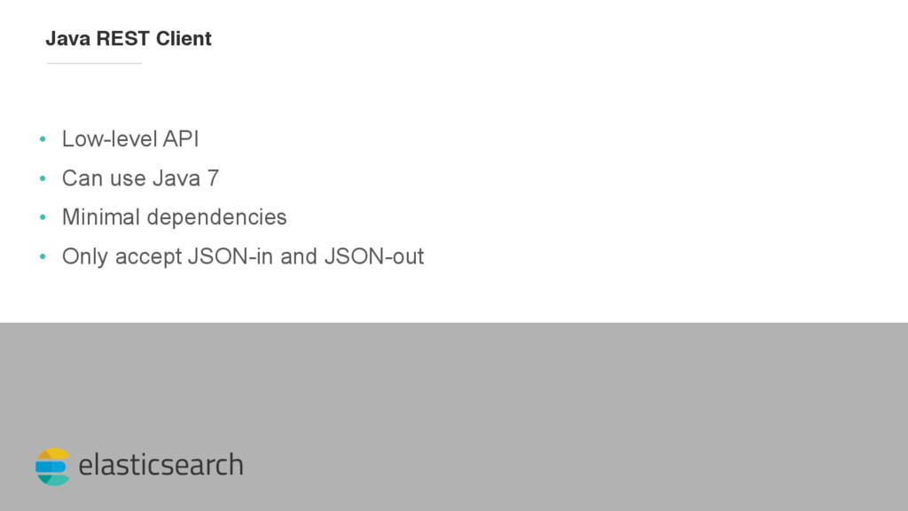 elasticsearch • Low-level API • Can use Java 7 ...