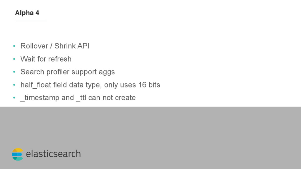 elasticsearch Alpha 4 • Rollover / Shrink API •...