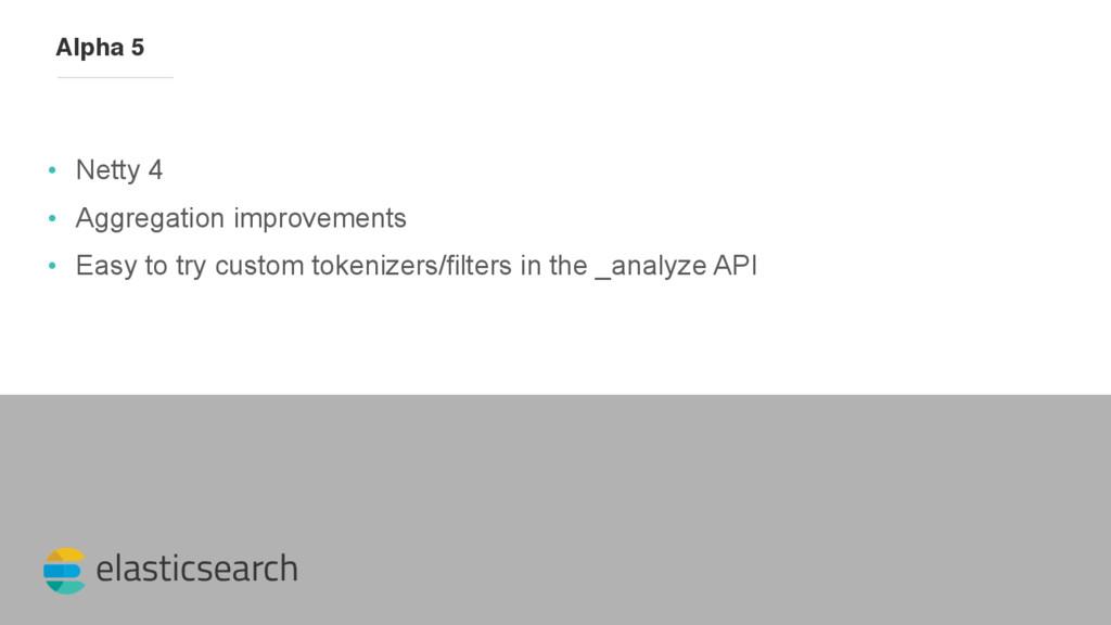 elasticsearch Alpha 5 • Netty 4 • Aggregation i...