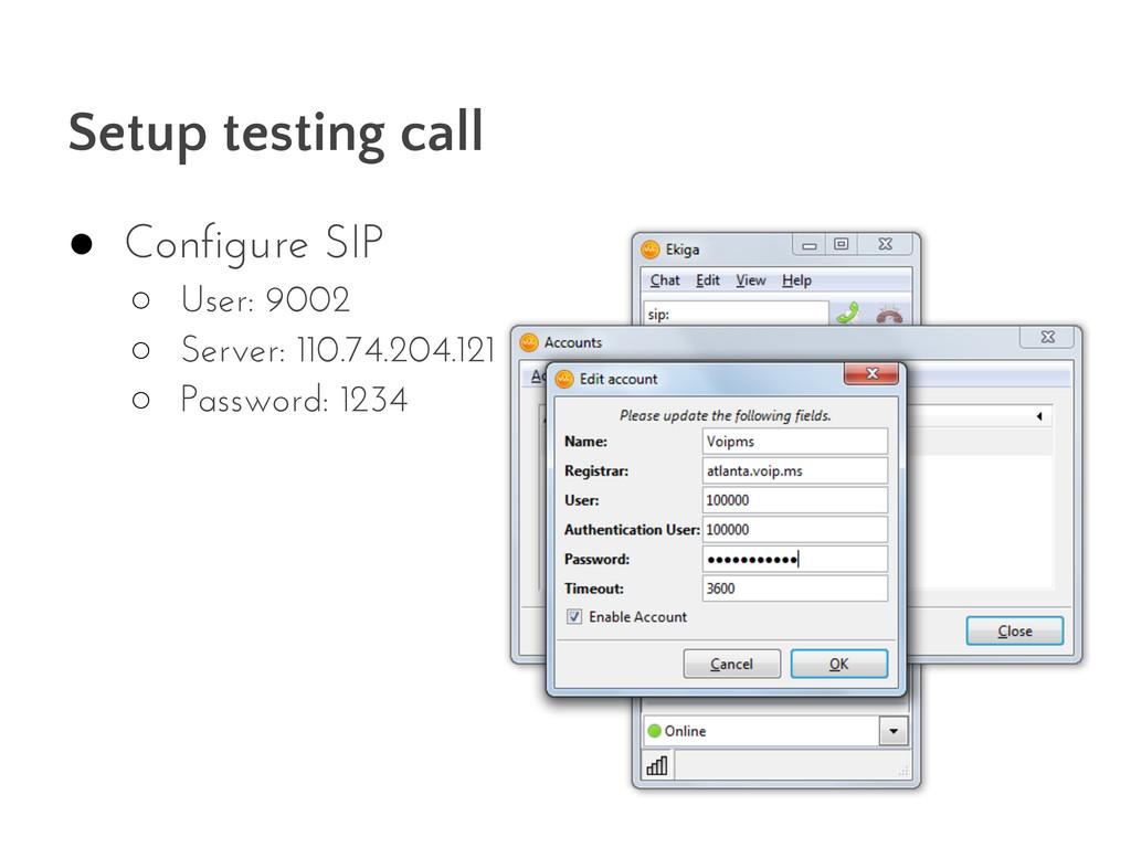Setup testing call ● Configure SIP ○ User: 9002...