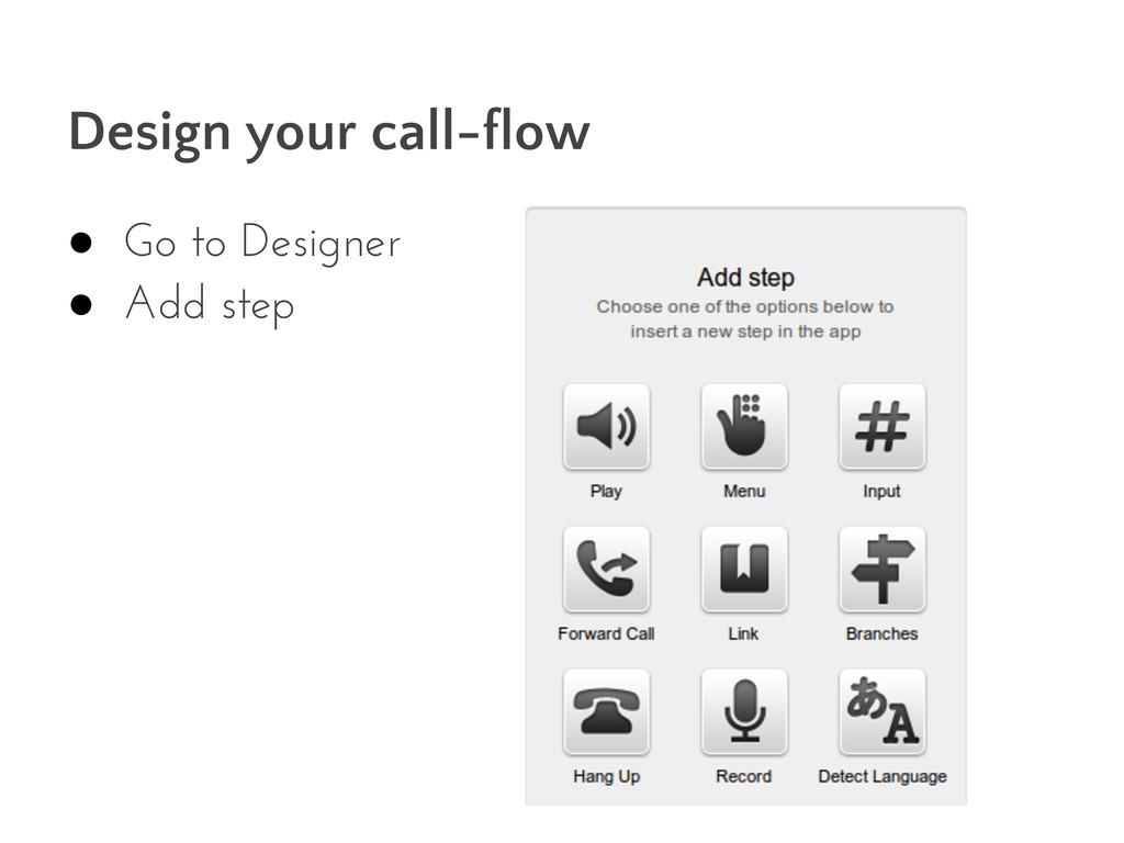 Design your call-flow ● Go to Designer ● Add st...