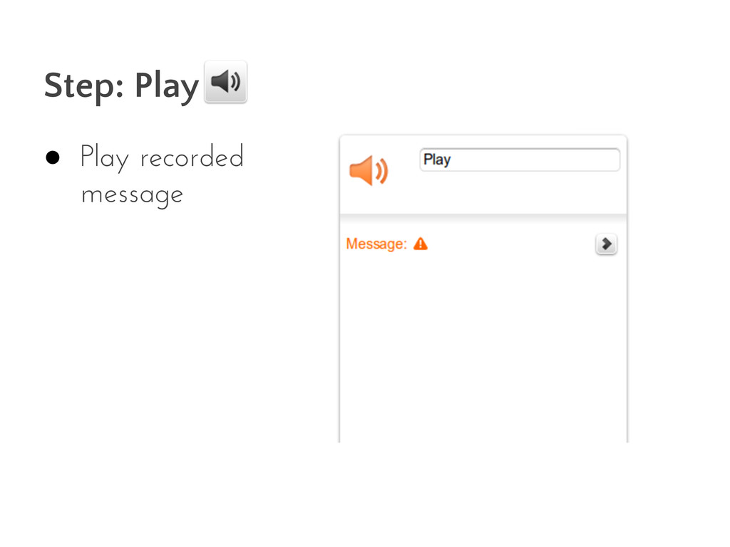Step: Play ● Play recorded message