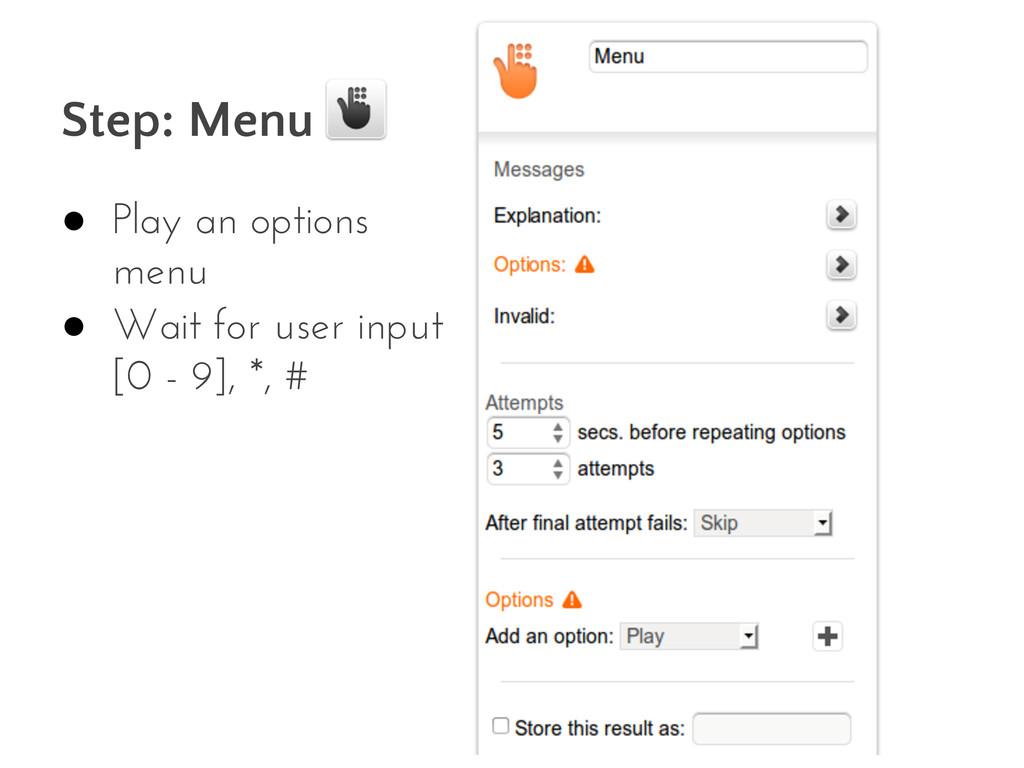Step: Menu ● Play an options menu ● Wait for us...