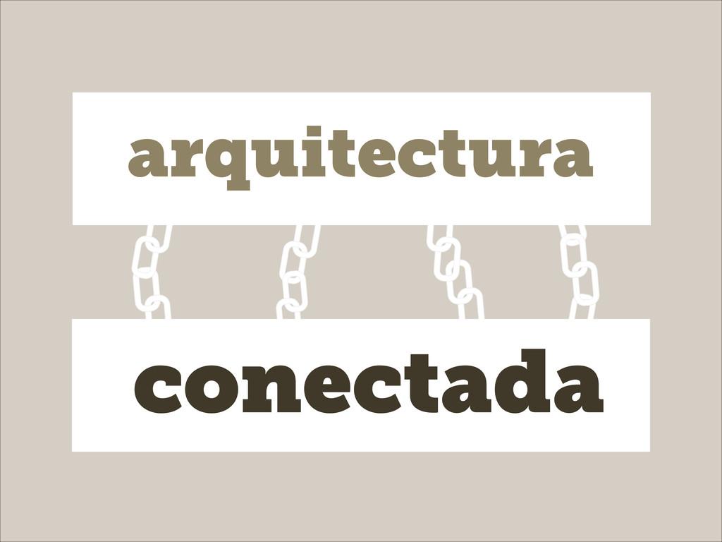 arquitectura conectada