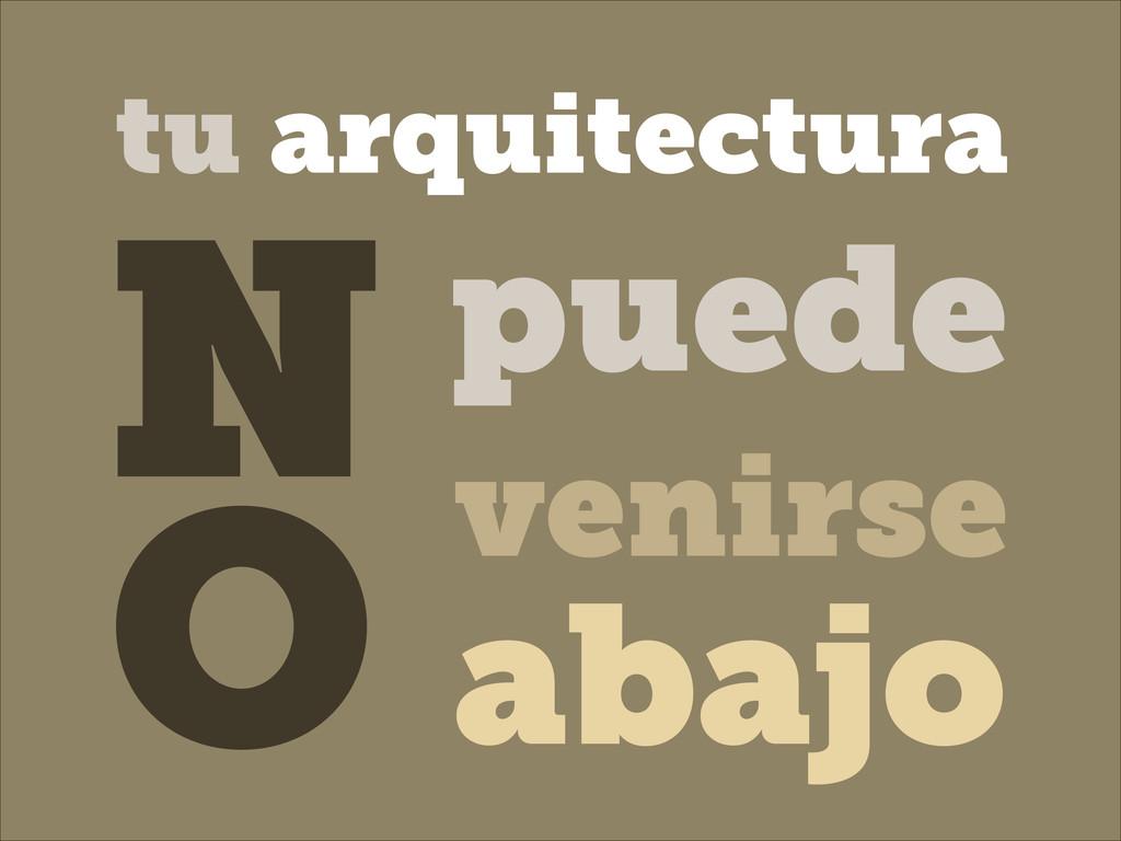 puede venirse N O abajo tu arquitectura