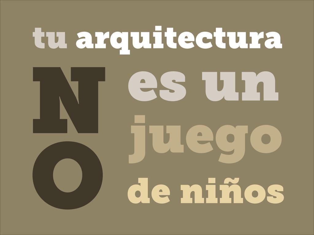 es un juego N O de niños tu arquitectura
