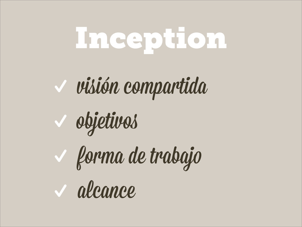 Inception ✓ visión compartida objetivos forma d...