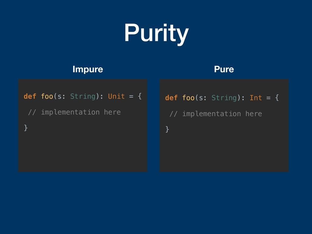 Purity def foo(s: String): Unit = { // implemen...