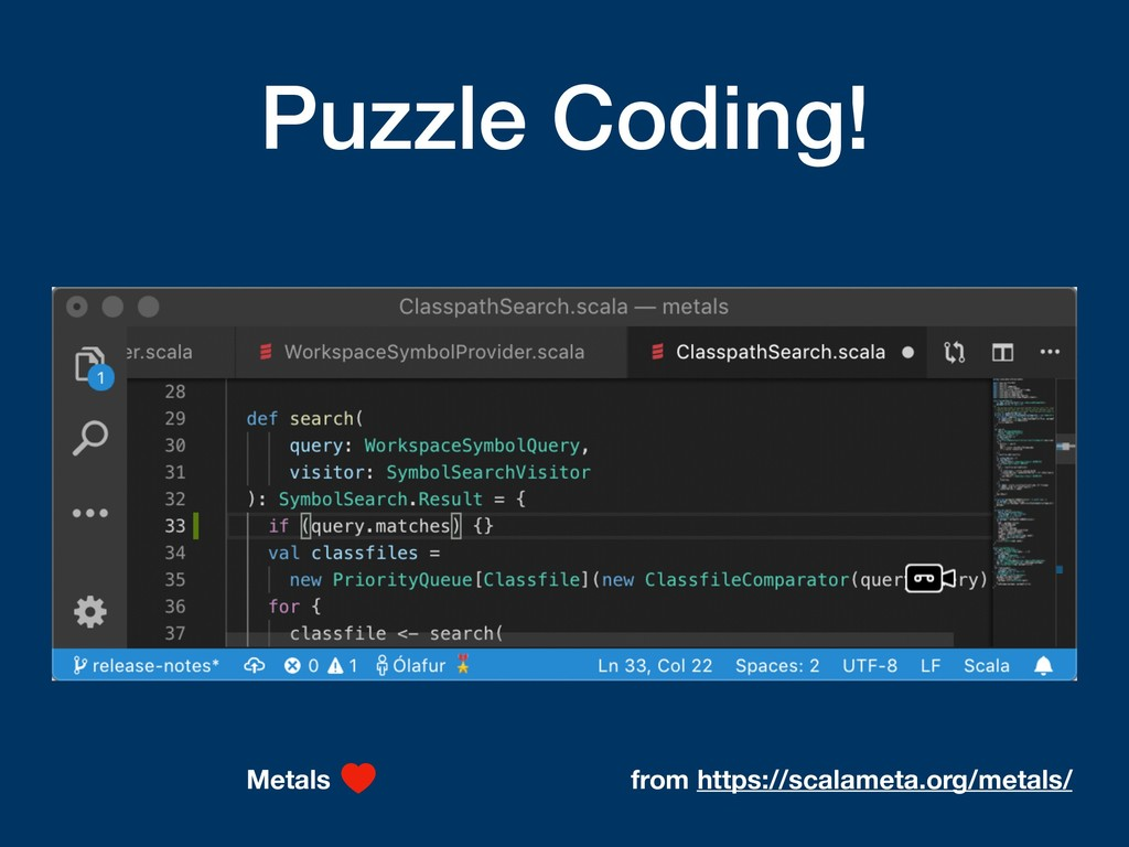 Puzzle Coding! from https://scalameta.org/metal...
