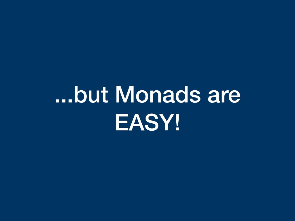 ...but Monads are EASY!