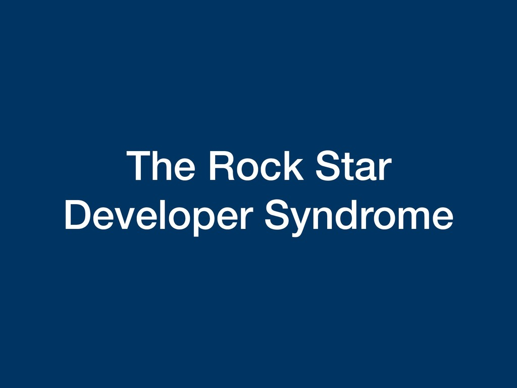 The Rock Star Developer Syndrome