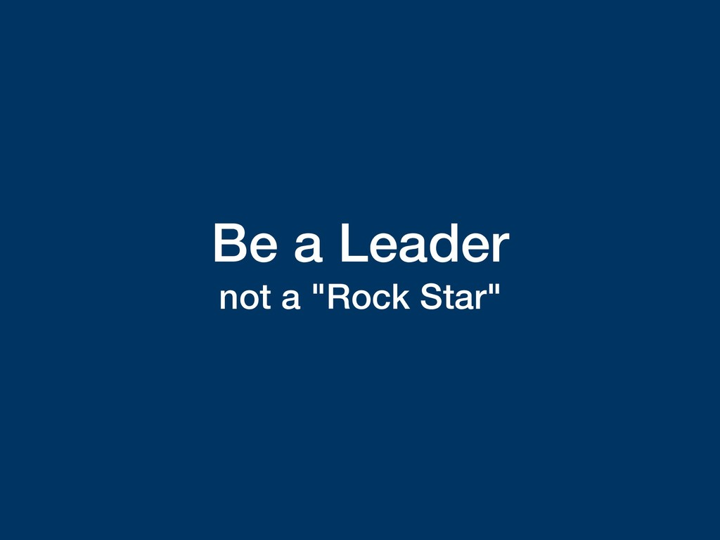"Be a Leader not a ""Rock Star"""