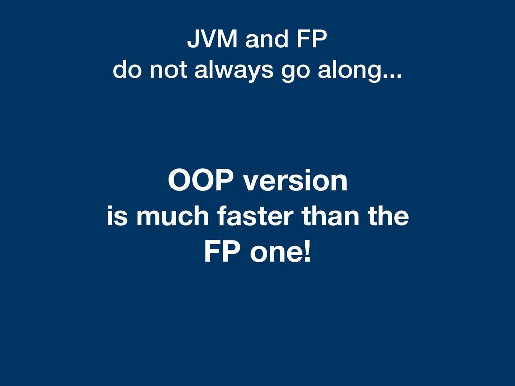 JVM and FP do not always go along... OOP versio...