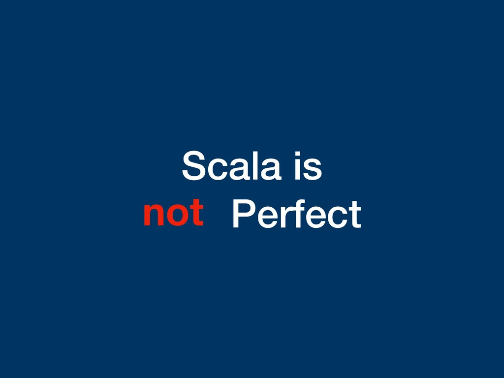 Scala is Perfect not