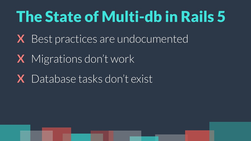 X Best practices are undocumented X Migrations ...