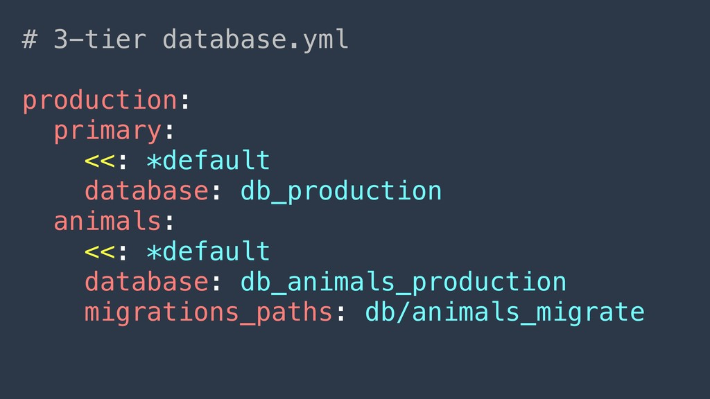 # 3-tier database.yml production: primary: <<: ...