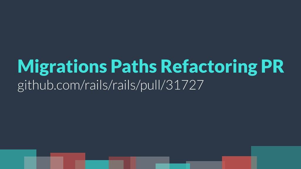 Migrations Paths Refactoring PR github.com/rail...