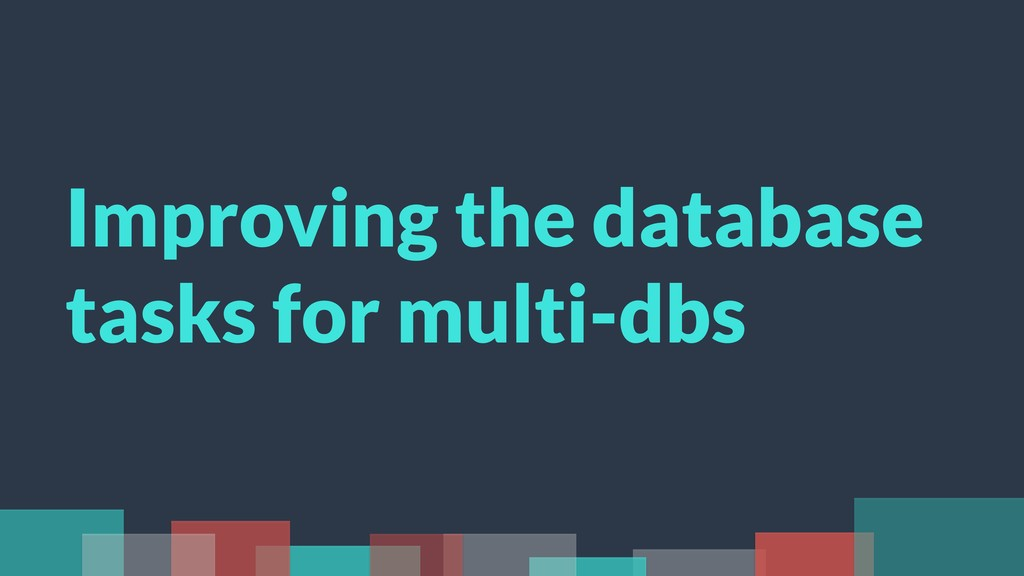 Improving the database tasks for multi-dbs