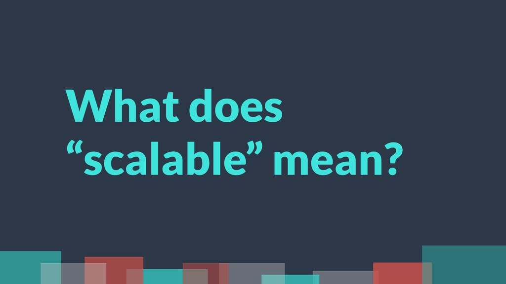 "What does ""scalable"" mean?"