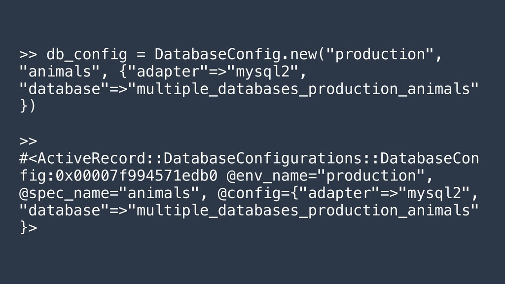 ">> db_config = DatabaseConfig.new(""production"",..."