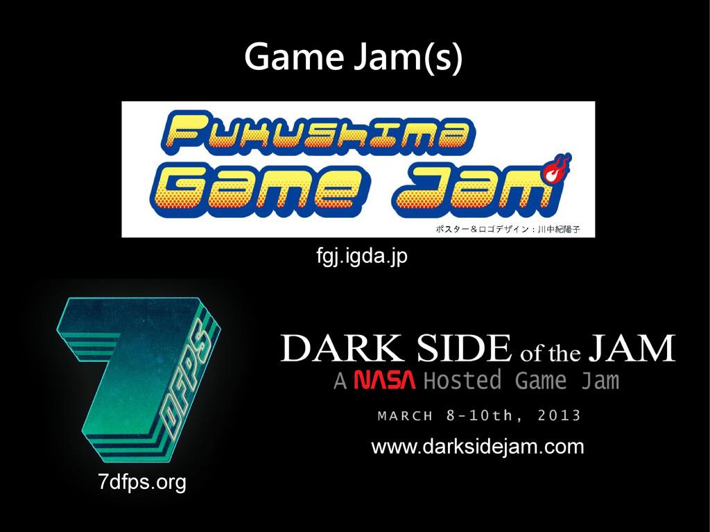 Game Jam(s) fgj.igda.jp 7dfps.org www.darksidej...