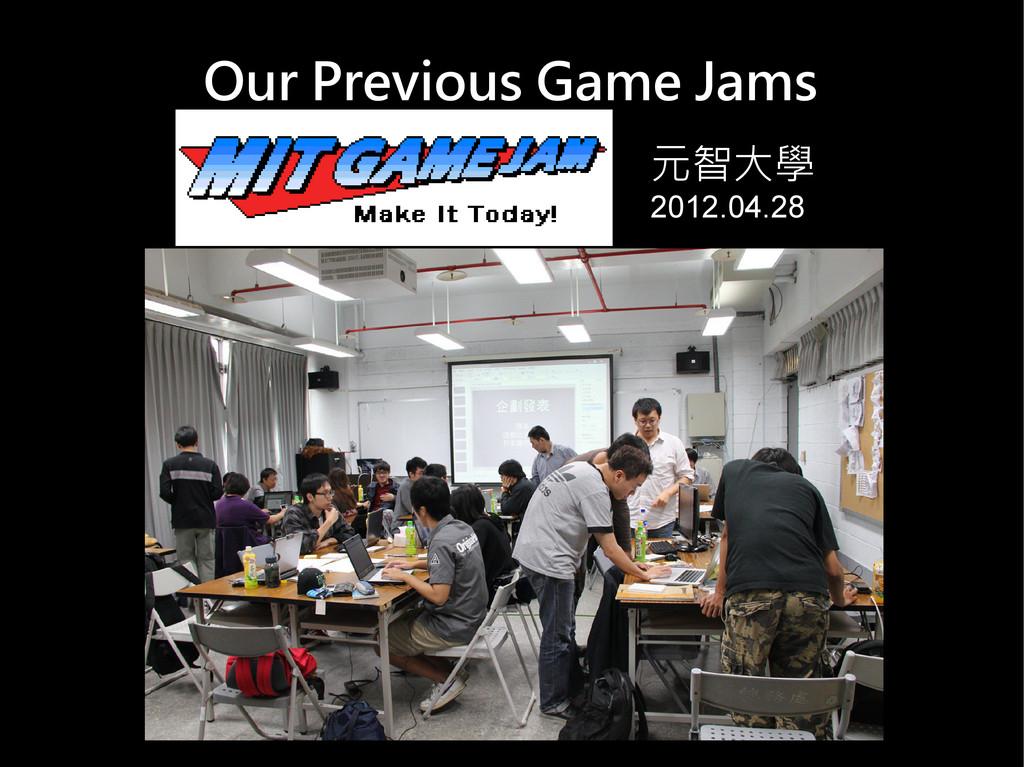 Our Previous Game Jams 元智大學 2012.04.28