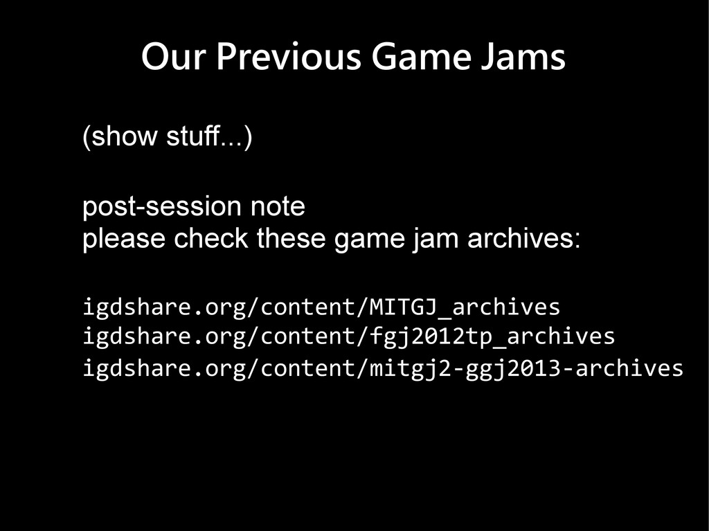 Our Previous Game Jams (show stuff...) post-ses...