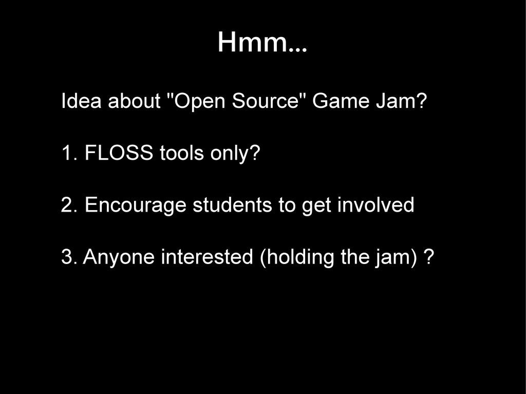 "Hmm... Idea about ""Open Source"" Game Jam? 1. FL..."